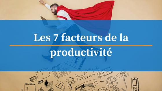 7 facteurs de la productivite
