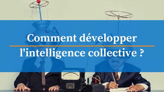 Comment développer intelligence collective