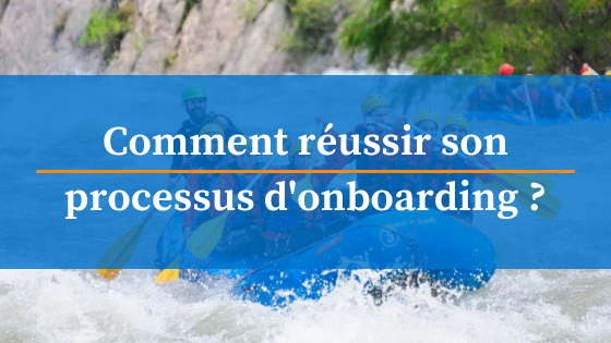 comment reussir processus onboarding