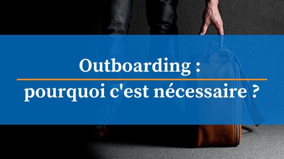 outboarding accompagnement salaries qui quittent lentreprise